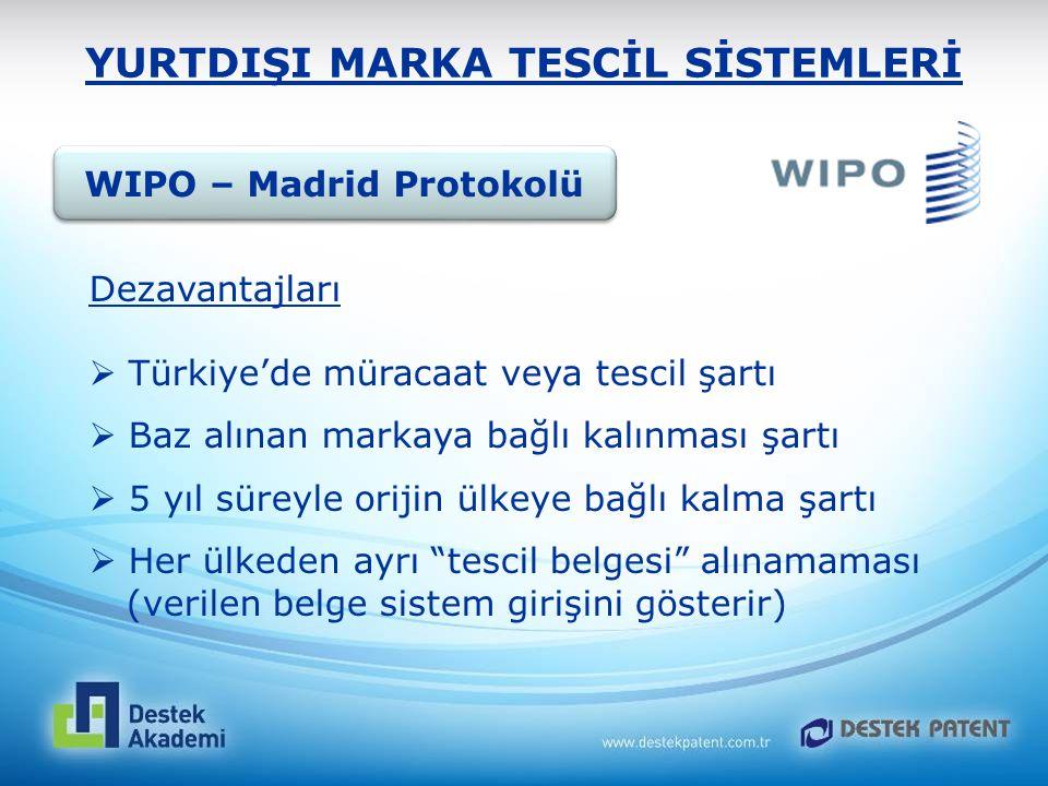 YURTDIŞI MARKA TESCİL SİSTEMLERİ Dezavantajları  Türkiye'de müracaat veya tescil şartı  Baz alınan markaya bağlı kalınması şartı  5 yıl süreyle ori