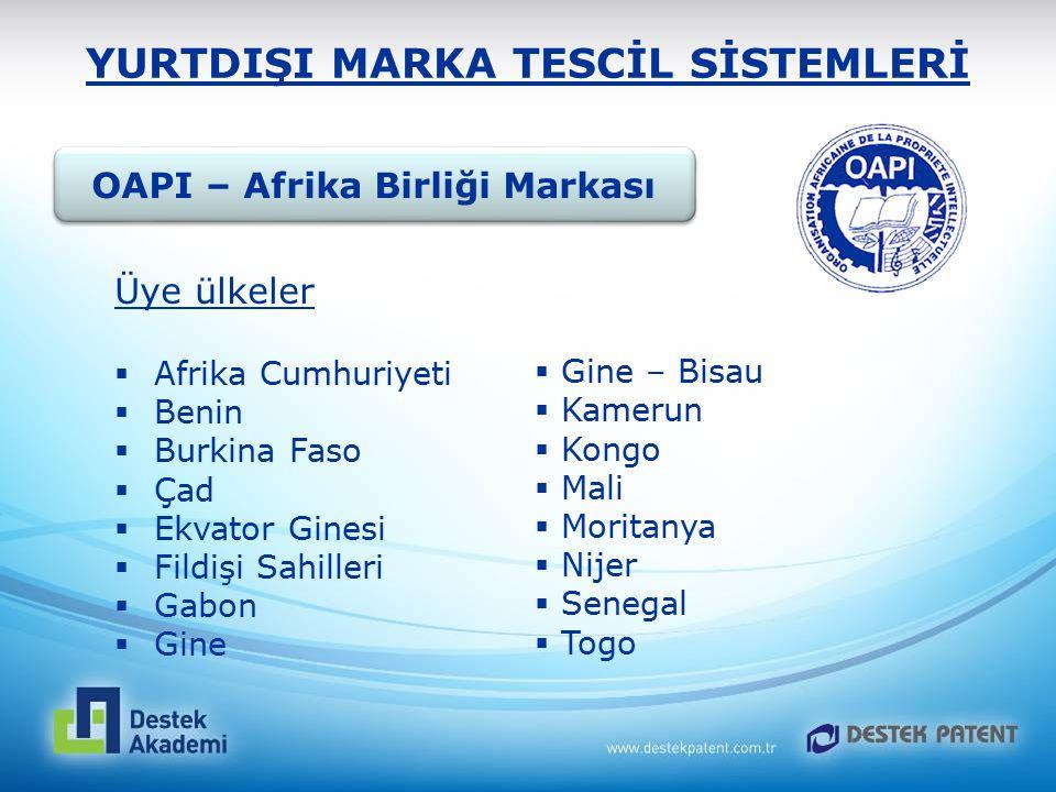 YURTDIŞI MARKA TESCİL SİSTEMLERİ Üye ülkeler  Afrika Cumhuriyeti  Benin  Burkina Faso  Çad  Ekvator Ginesi  Fildişi Sahilleri  Gabon  Gine  G