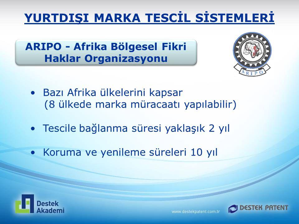 YURTDIŞI MARKA TESCİL SİSTEMLERİ ARIPO - Afrika Bölgesel Fikri Haklar Organizasyonu Bazı Afrika ülkelerini kapsar (8 ülkede marka müracaatı yapılabili