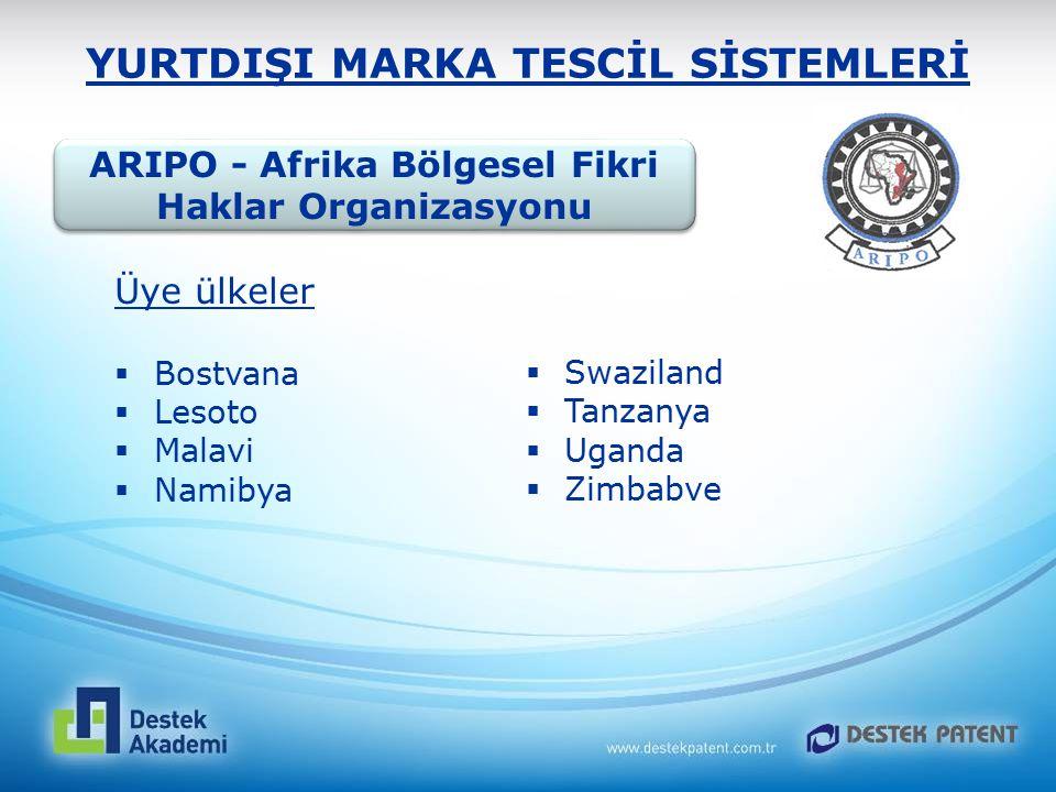 YURTDIŞI MARKA TESCİL SİSTEMLERİ Üye ülkeler  Bostvana  Lesoto  Malavi  Namibya  Swaziland  Tanzanya  Uganda  Zimbabve ARIPO - Afrika Bölgesel
