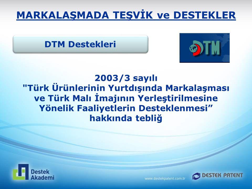 MARKALAŞMADA TEŞVİK ve DESTEKLER DTM Destekleri 2003/3 sayılı