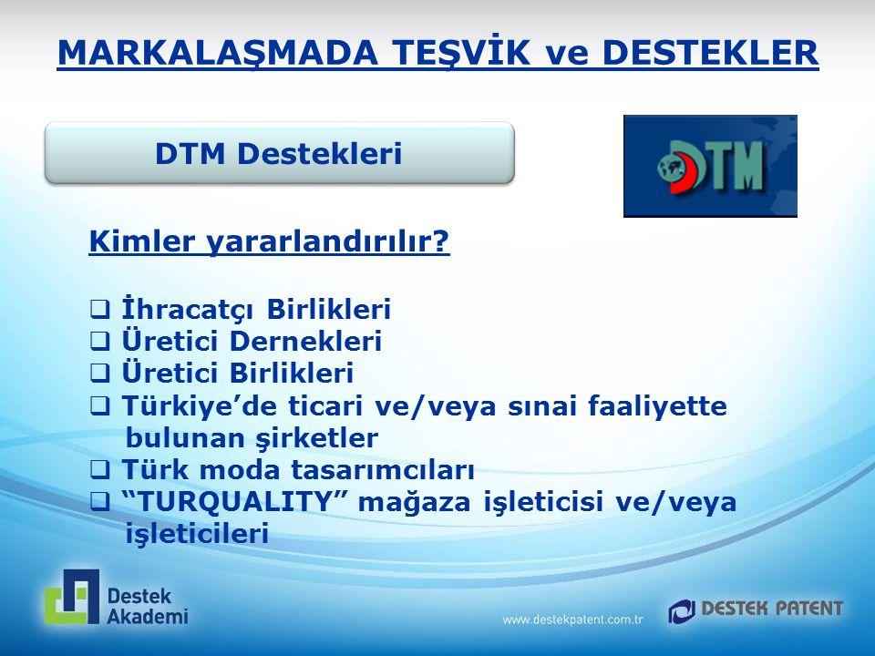 MARKALAŞMADA TEŞVİK ve DESTEKLER DTM Destekleri Kimler yararlandırılır?  İhracatçı Birlikleri  Üretici Dernekleri  Üretici Birlikleri  Türkiye'de