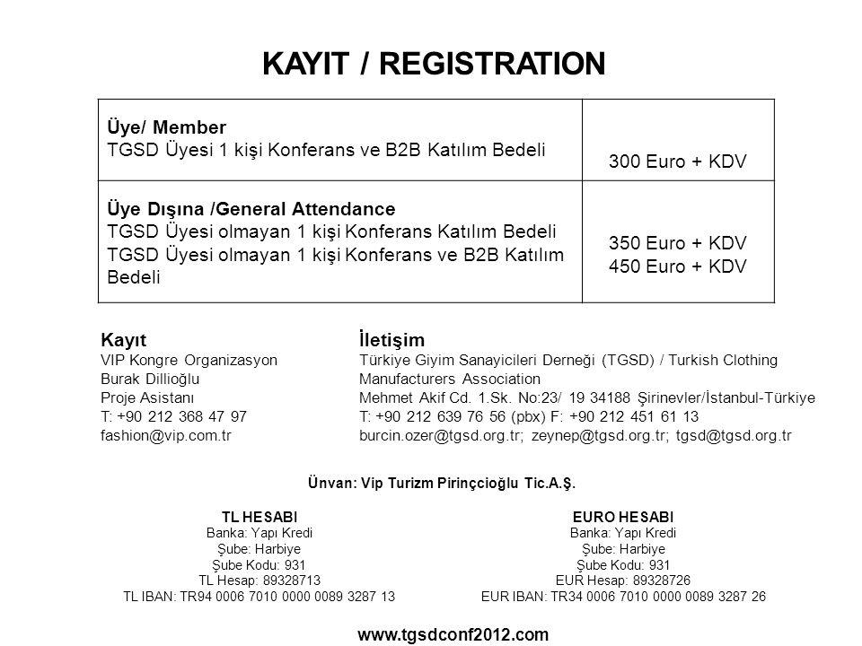 KAYIT / REGISTRATION Kayıt İletişim VIP Kongre OrganizasyonTürkiye Giyim Sanayicileri Derneği (TGSD) / Turkish Clothing Burak Dillioğlu Manufacturers Association Proje Asistanı Mehmet Akif Cd.