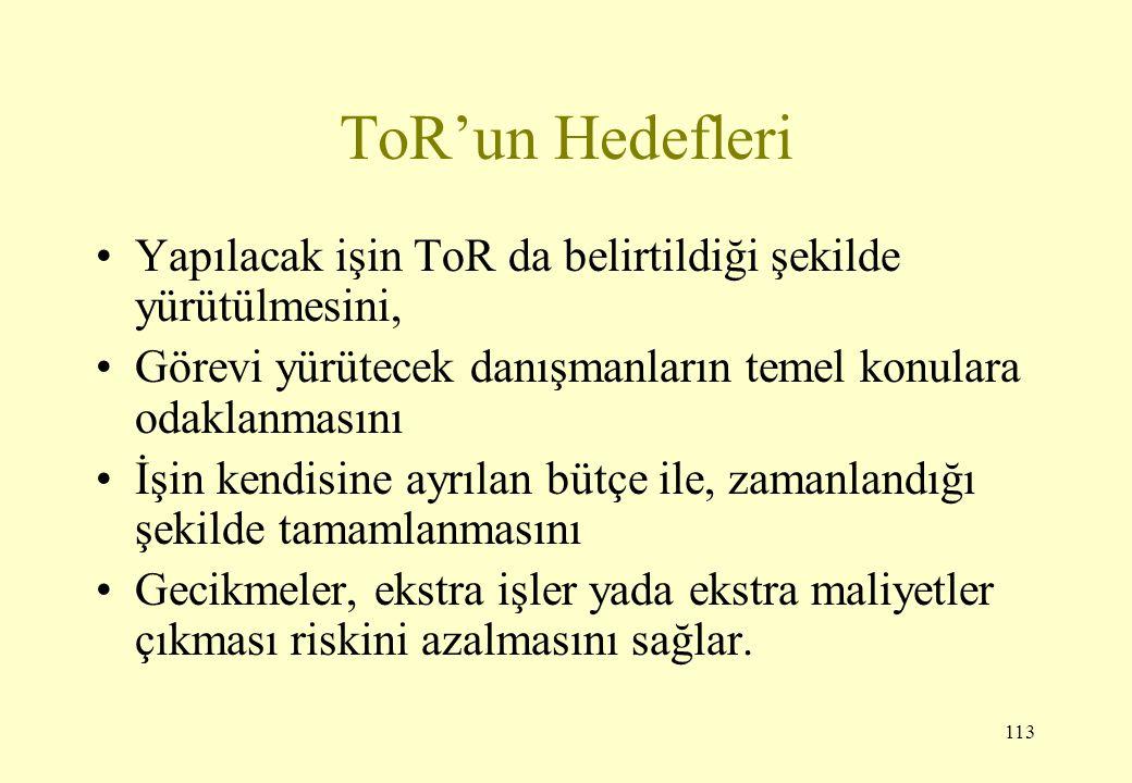 113 ToR'un Hedefleri Yapılacak işin ToR da belirtildiği şekilde yürütülmesini, Görevi yürütecek danışmanların temel konulara odaklanmasını İşin kendis