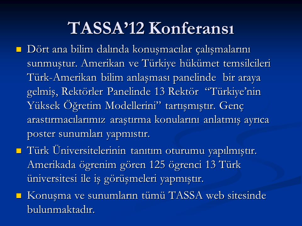 TASSA'12 Konferansı Dört ana bilim dalında konuşmacılar çalışmalarını sunmuştur. Amerikan ve Türkiye hükümet temsilcileri Türk-Amerikan bilim anlaşmas
