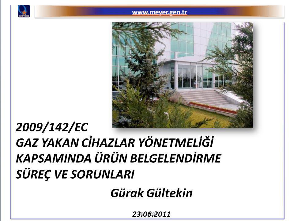 2009/142/EC GAZ YAKAN CİHAZLAR YÖNETMELİĞİ KAPSAMINDA ÜRÜN BELGELENDİRME SÜREÇ VE SORUNLARI Gürak Gültekin 23.06.2011