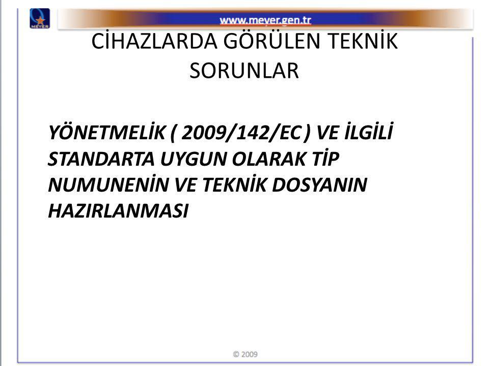 CİHAZLARDA GÖRÜLEN TEKNİK SORUNLAR YÖNETMELİK ( 2009/142/EC ) VE İLGİLİ STANDARTA UYGUN OLARAK TİP NUMUNENİN VE TEKNİK DOSYANIN HAZIRLANMASI