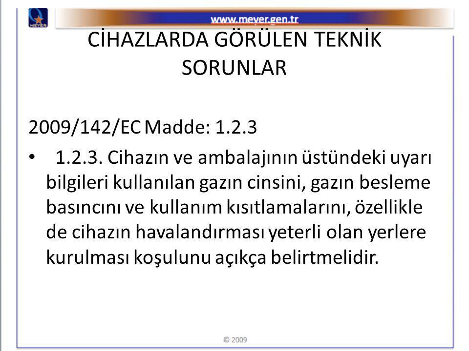 CİHAZLARDA GÖRÜLEN TEKNİK SORUNLAR 2009/142/EC Madde: 1.2.3 1.2.3.