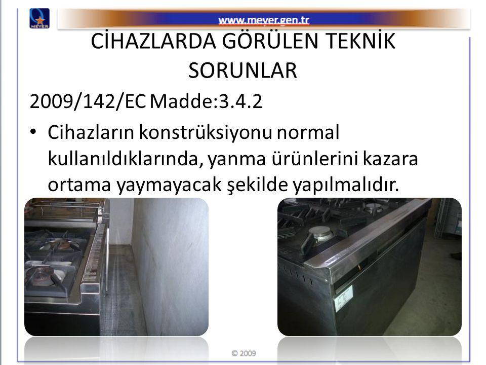 CİHAZLARDA GÖRÜLEN TEKNİK SORUNLAR 2009/142/EC Madde:3.4.2 Cihazların konstrüksiyonu normal kullanıldıklarında, yanma ürünlerini kazara ortama yaymayacak şekilde yapılmalıdır.