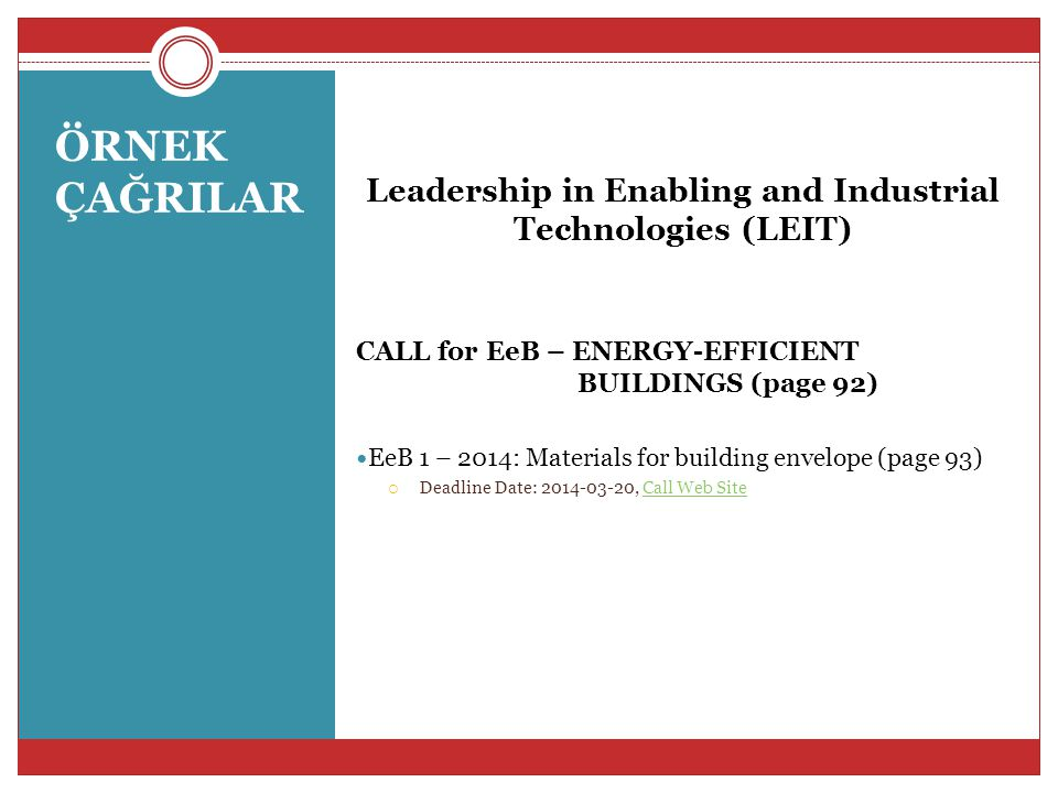ÖRNEK ÇAĞRILAR Leadership in Enabling and Industrial Technologies (LEIT) CALL for EeB – ENERGY-EFFICIENT BUILDINGS (page 92) EeB 1 – 2014: Materials f