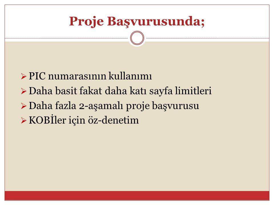 Proje Başvurusunda;  PIC numarasının kullanımı  Daha basit fakat daha katı sayfa limitleri  Daha fazla 2-aşamalı proje başvurusu  KOBİler için öz-