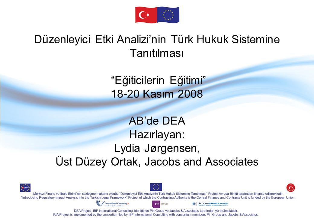 """Düzenleyici Etki Analizi'nin Türk Hukuk Sistemine Tanıtılması """"Eğiticilerin Eğitimi"""" 18-20 Kasım 2008 AB'de DEA Hazırlayan: Lydia Jørgensen, Üst Düzey"""