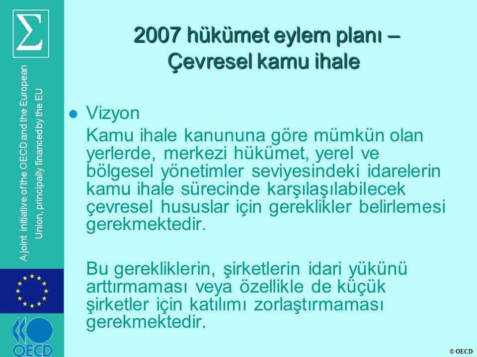© OECD A joint initiative of the OECD and the European Union, principally financed by the EU 2007 hükümet eylem planı – Çevresel kamu ihale 2007 hüküm
