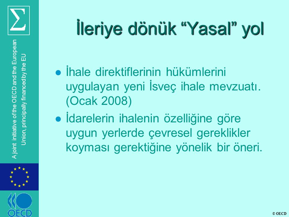 © OECD A joint initiative of the OECD and the European Union, principally financed by the EU İleriye dönük Yasal yol l İhale direktiflerinin hükümlerini uygulayan yeni İsveç ihale mevzuatı.