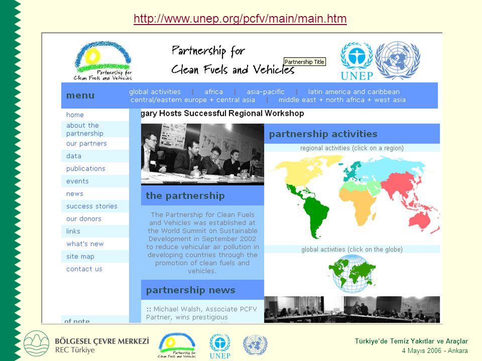 Türkiye'de Temiz Yakıtlar ve Araçlar 4 Mayıs 2006 - Ankara http://www.unep.org/pcfv/main/main.htm