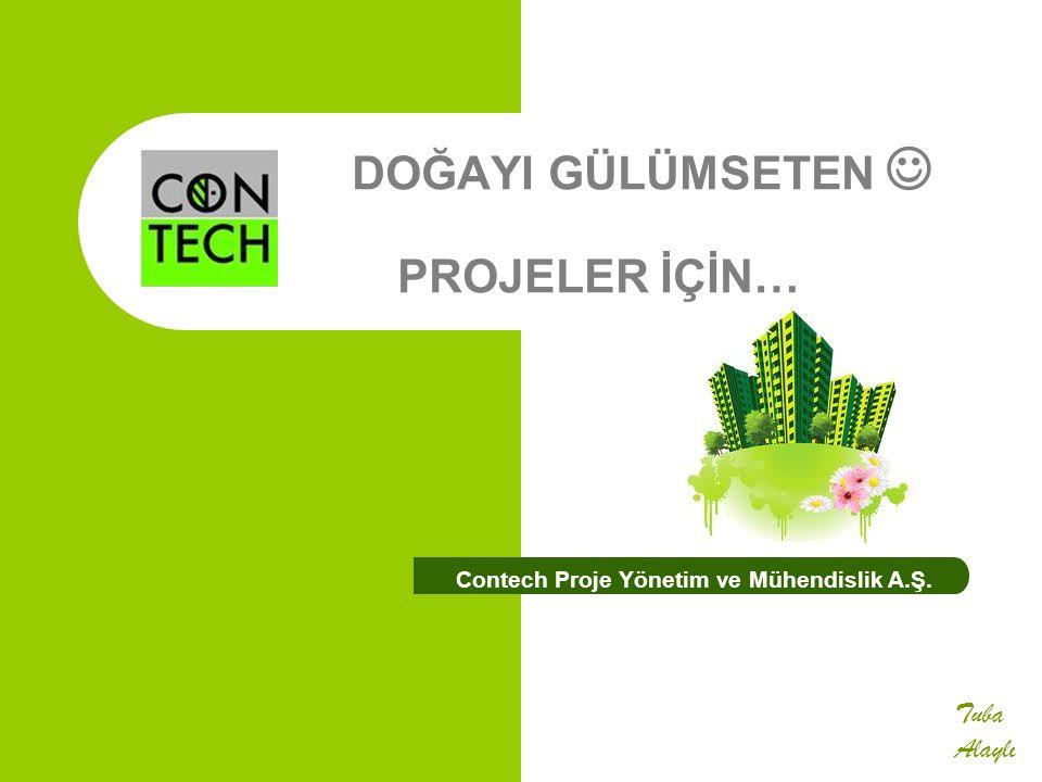 DOĞAYI GÜLÜMSETEN PROJELER İÇİN… Contech Proje Yönetim ve Mühendislik A.Ş. Tuba Alaylı