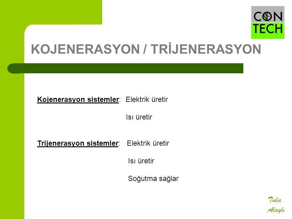 KOJENERASYON / TRİJENERASYON Kojenerasyon sistemler: Elektrik üretir Isı üretir Trijenerasyon sistemler: Elektrik üretir Isı üretir Soğutma sağlar