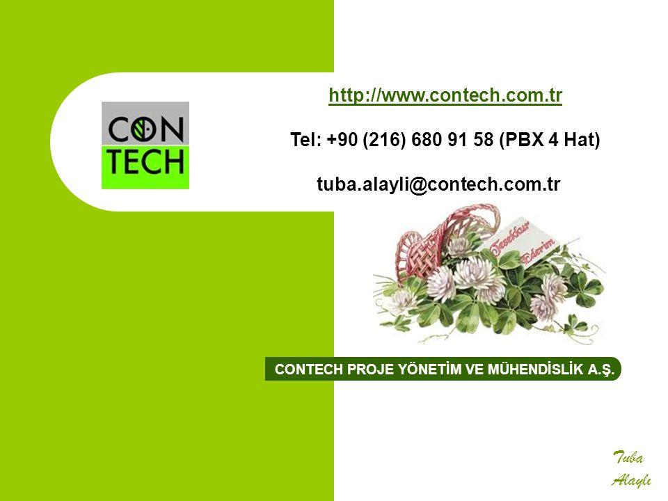 CONTECH PROJE YÖNETİM VE MÜHENDİSLİK A.Ş. Tuba Alaylı http://www.contech.com.tr Tel: +90 (216) 680 91 58 (PBX 4 Hat) tuba.alayli@contech.com.tr