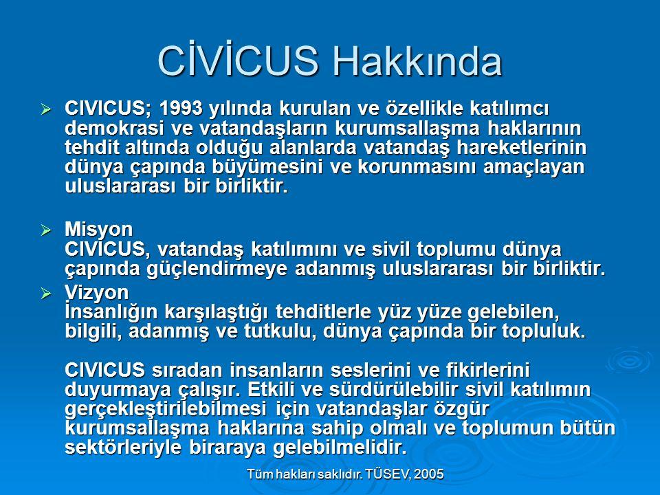 Tüm hakları saklıdır. TÜSEV, 2005 CİVİCUS Hakkında  CIVICUS; 1993 yılında kurulan ve özellikle katılımcı demokrasi ve vatandaşların kurumsallaşma hak