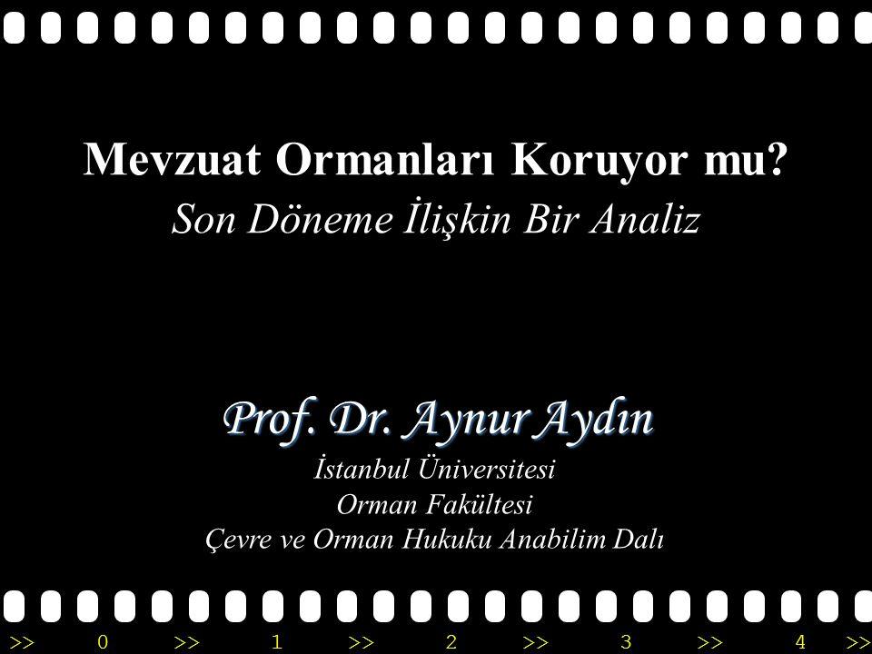 >>0 >>1 >> 2 >> 3 >> 4 >> Mevzuat Ormanları Koruyor mu? Son Döneme İlişkin Bir Analiz Prof. Dr. Aynur Aydın İstanbul Üniversitesi Orman Fakültesi Çevr