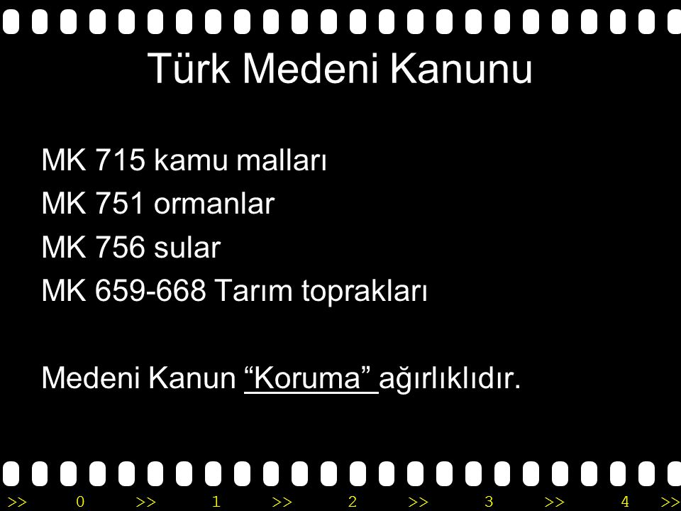 """>>0 >>1 >> 2 >> 3 >> 4 >> Türk Medeni Kanunu MK 715 kamu malları MK 751 ormanlar MK 756 sular MK 659-668 Tarım toprakları Medeni Kanun """"Koruma"""" ağırlı"""