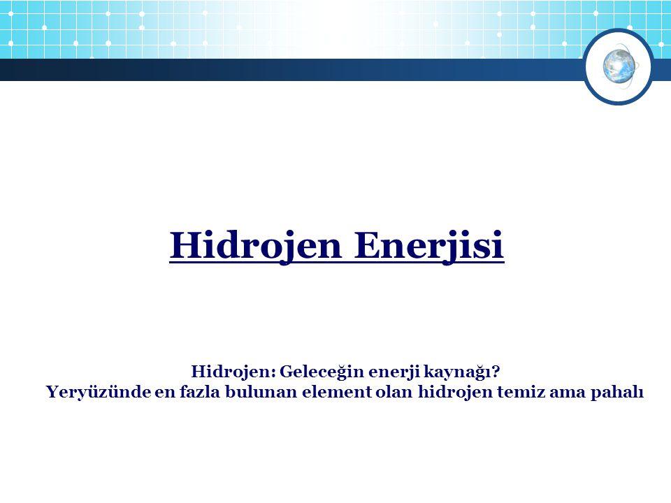 4 Hidrojen Enerjisi 1 Hidrojen: Geleceğin enerji kaynağı? Yeryüzünde en fazla bulunan element olan hidrojen temiz ama pahalı