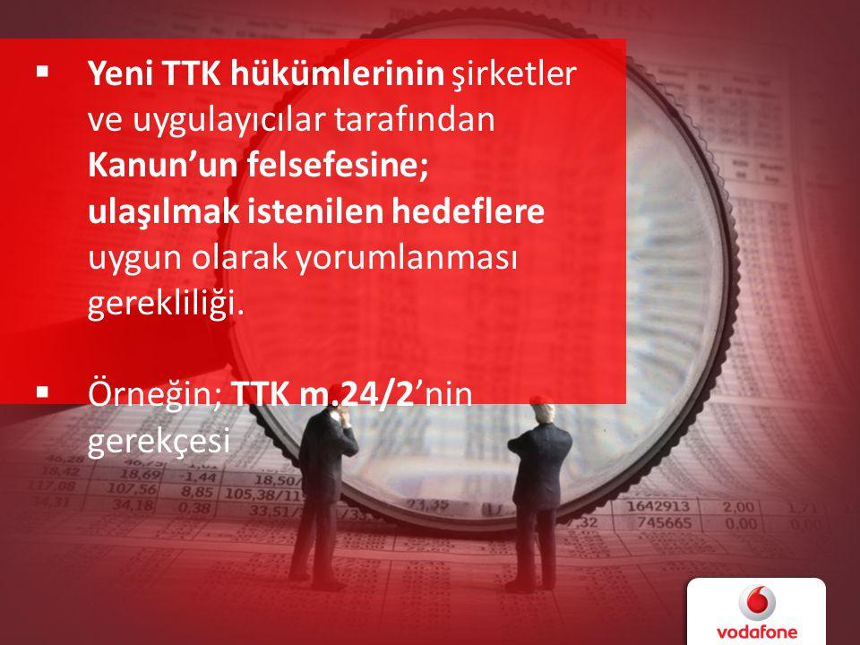  Yeni TTK hükümlerinin şirketler ve uygulayıcılar tarafından Kanun'un felsefesine; ulaşılmak istenilen hedeflere uygun olarak yorumlanması gerekliliğ