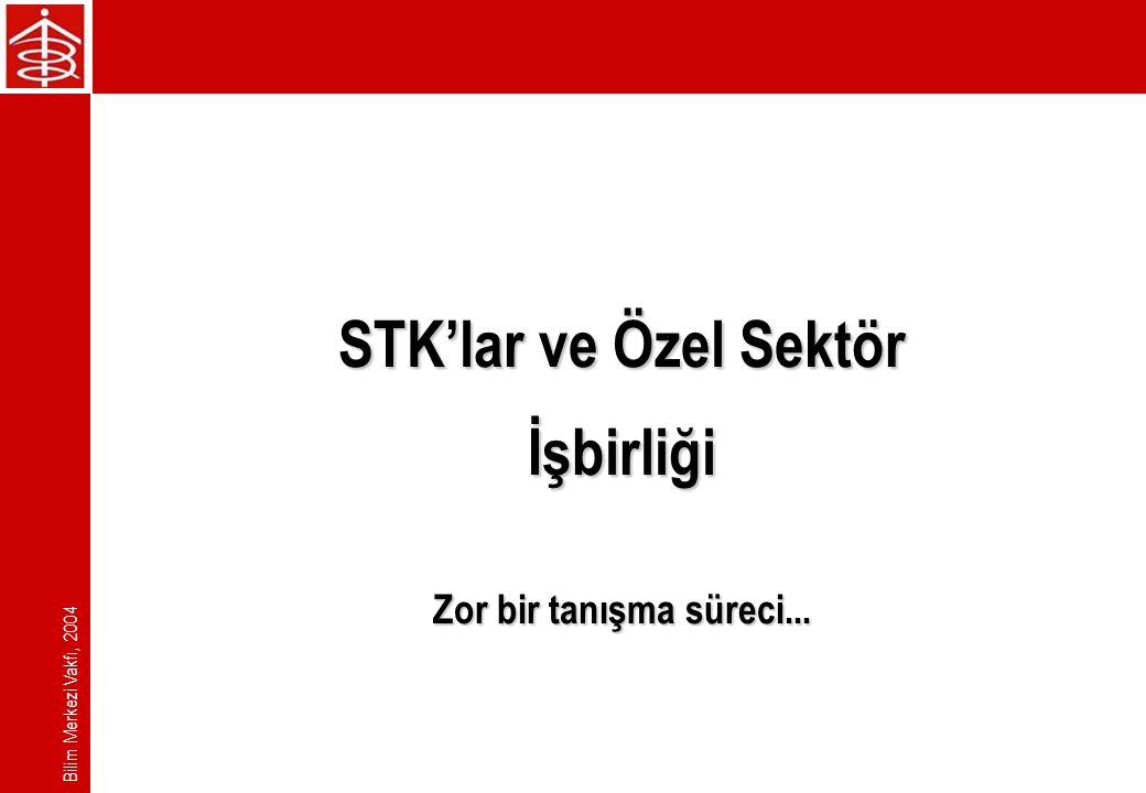 Bilim Merkezi Vakfı, 2004 STK'lar ve Özel Sektör İşbirliği Zor bir tanışma süreci...