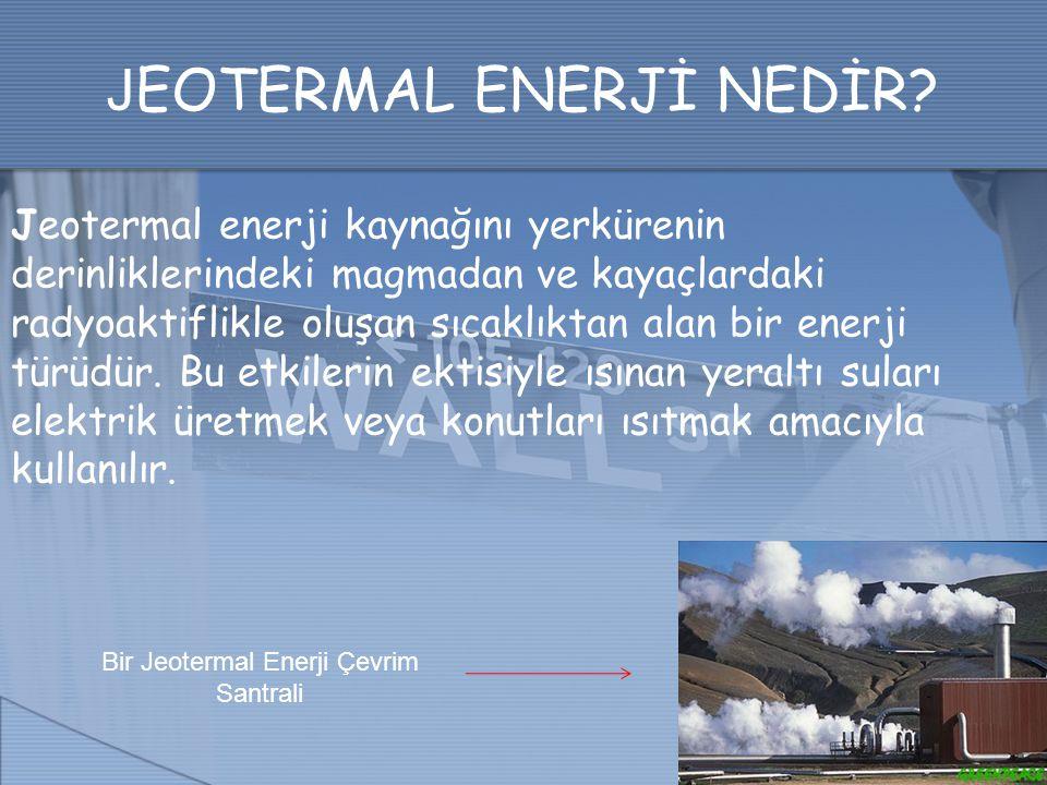 J EOTERMAL ENERJİ NEDİR? Jeotermal enerji kaynağını yerkürenin derinliklerindeki magmadan ve kayaçlardaki radyoaktiflikle oluşan sıcaklıktan alan bir