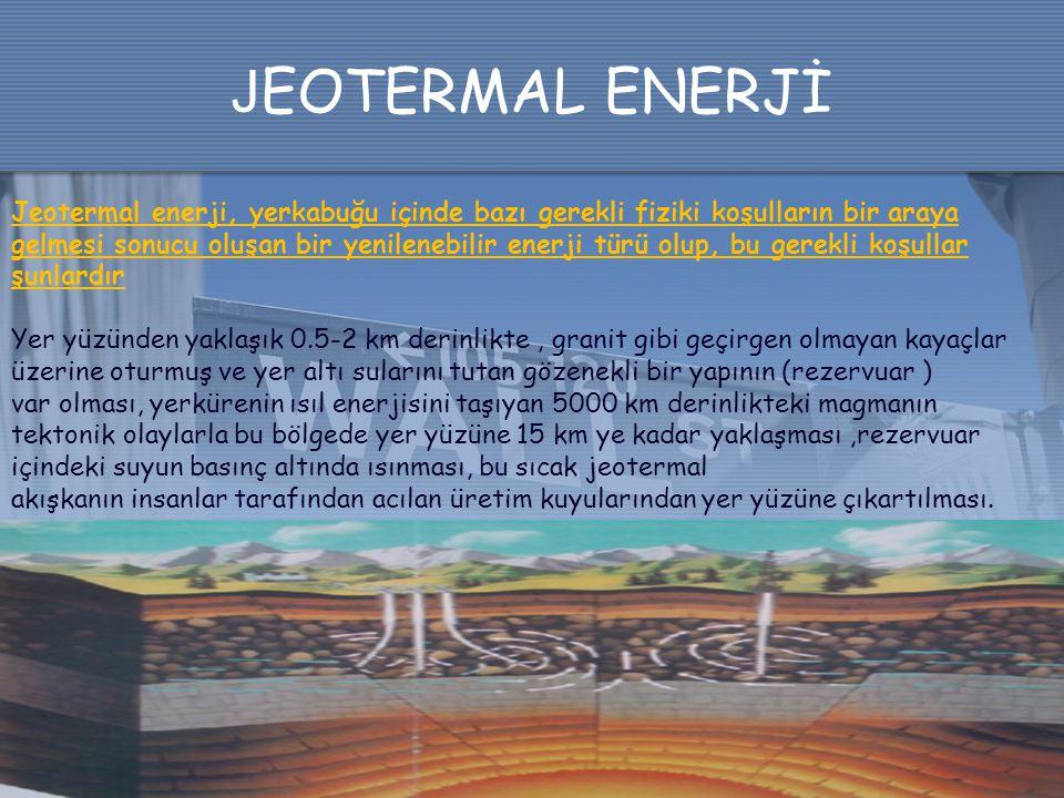 J EOTERMAL ENERJİ Jeotermal enerji, yerkabuğu içinde bazı gerekli fiziki koşulların bir araya gelmesi sonucu oluşan bir yenilenebilir enerji türü olup