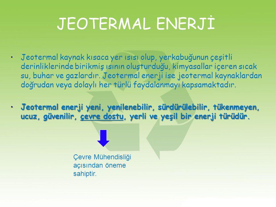 JEOTERMAL ENERJİ Jeotermal kaynak kısaca yer ısısı olup, yerkabuğunun çeşitli derinliklerinde birikmiş ısının oluşturduğu, kimyasallar içeren sıcak su