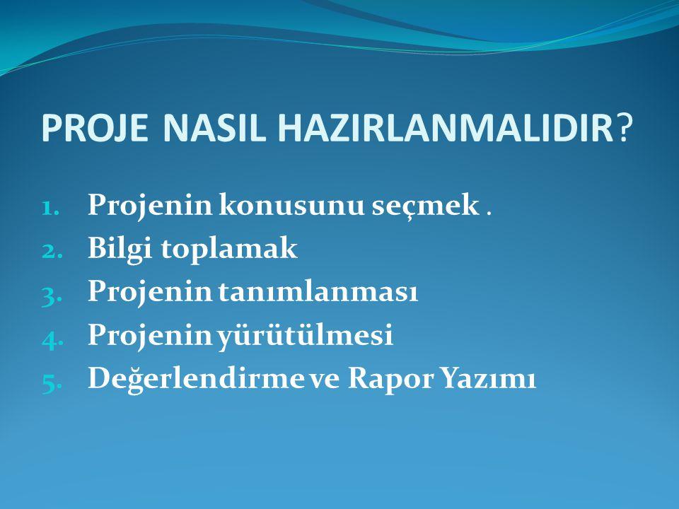 PROJE NASIL HAZIRLANMALIDIR.1. Projenin konusunu seçmek.