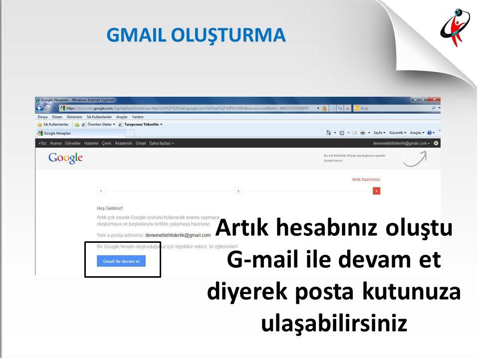 GMAIL OLUŞTURMA Artık hesabınız oluştu G-mail ile devam et diyerek posta kutunuza ulaşabilirsiniz