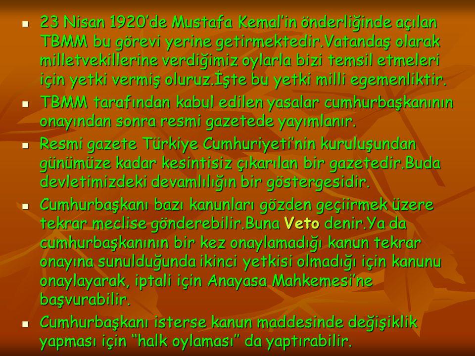 23 Nisan 1920'de Mustafa Kemal'in önderliğinde açılan TBMM bu görevi yerine getirmektedir.Vatandaş olarak milletvekillerine verdiğimiz oylarla bizi te
