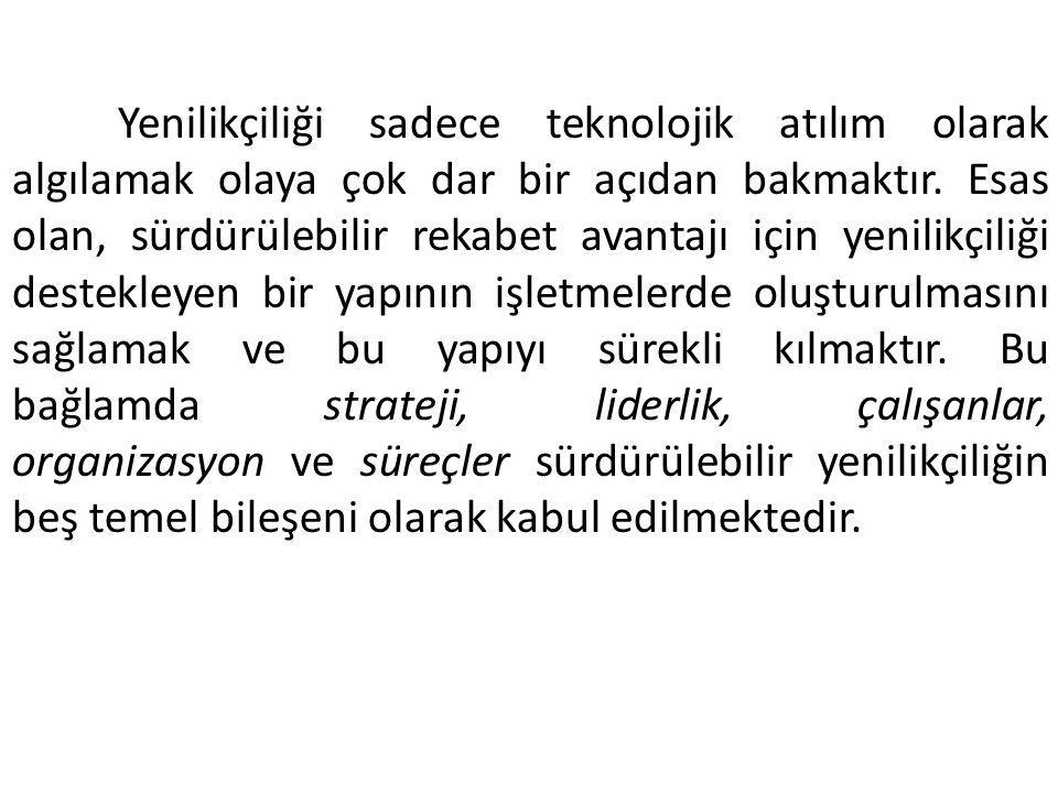 Yenilikçiliği sadece teknolojik atılım olarak algılamak olaya çok dar bir açıdan bakmaktır.