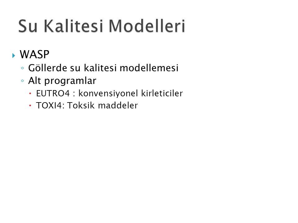  WASP ◦ Göllerde su kalitesi modellemesi ◦ Alt programlar  EUTRO4 : konvensiyonel kirleticiler  TOXI4: Toksik maddeler