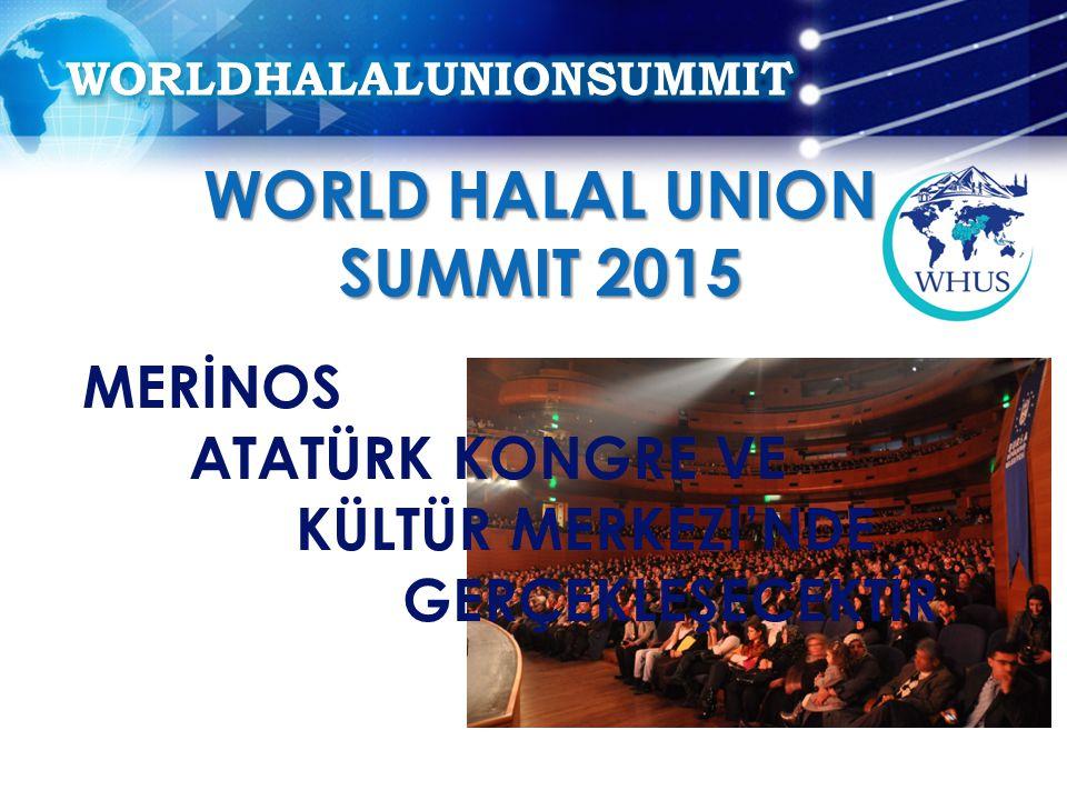MERİNOS ATATÜRK KONGRE VE KÜLTÜR MERKEZİ'NDE GERÇEKLEŞECEKTİR WORLD HALAL UNION SUMMIT 2015