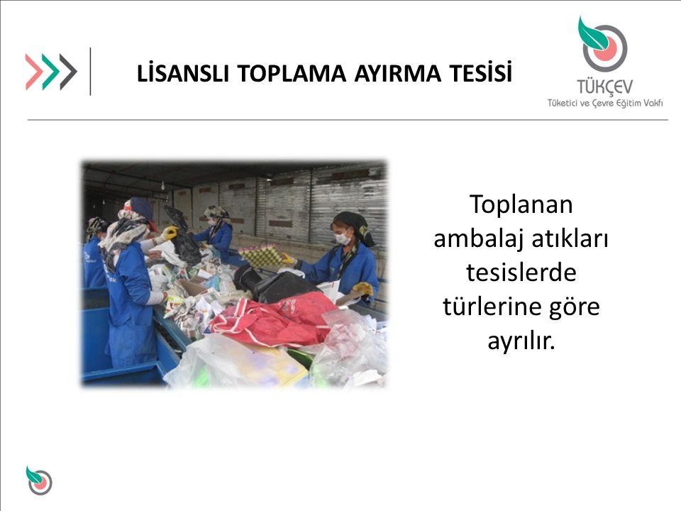 Toplanan ambalaj atıkları tesislerde türlerine göre ayrılır. LİSANSLI TOPLAMA AYIRMA TESİSİ