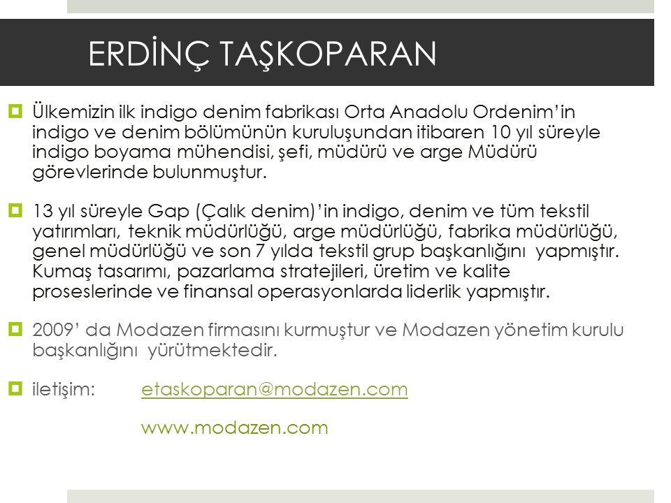 ERDİNÇ TAŞKOPARAN  Ülkemizin ilk indigo denim fabrikası Orta Anadolu Ordenim'in indigo ve denim bölümünün kuruluşundan itibaren 10 yıl süreyle indigo