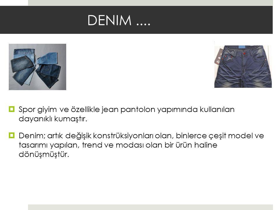 DENİM-JEAN-KOT  Türkiye, denimde dünya ölçeğinde trend oluşturabilme yeteneğine kavuşmuştur.