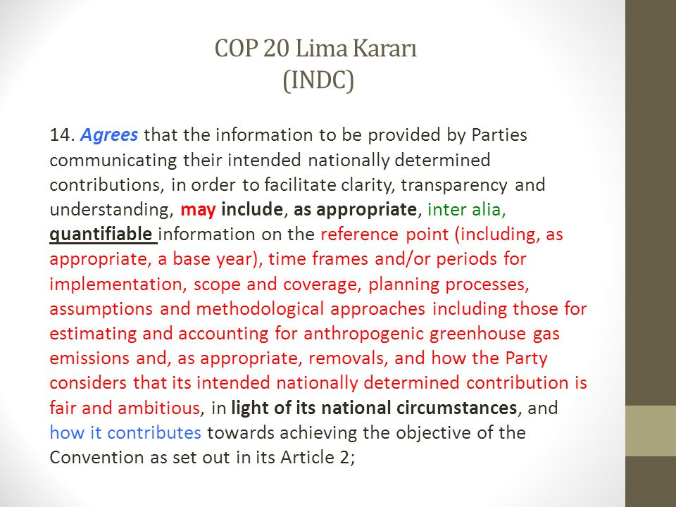 COP 20 Lima Kararı (INDC) 14. Agrees that the information to be provided by Parties communicating their intended nationally determined contributions,