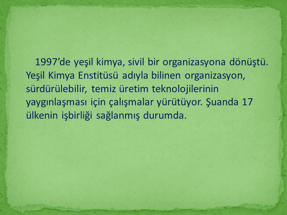 1997'de yeşil kimya, sivil bir organizasyona dönüştü. Yeşil Kimya Enstitüsü adıyla bilinen organizasyon, sürdürülebilir, temiz üretim teknolojilerinin