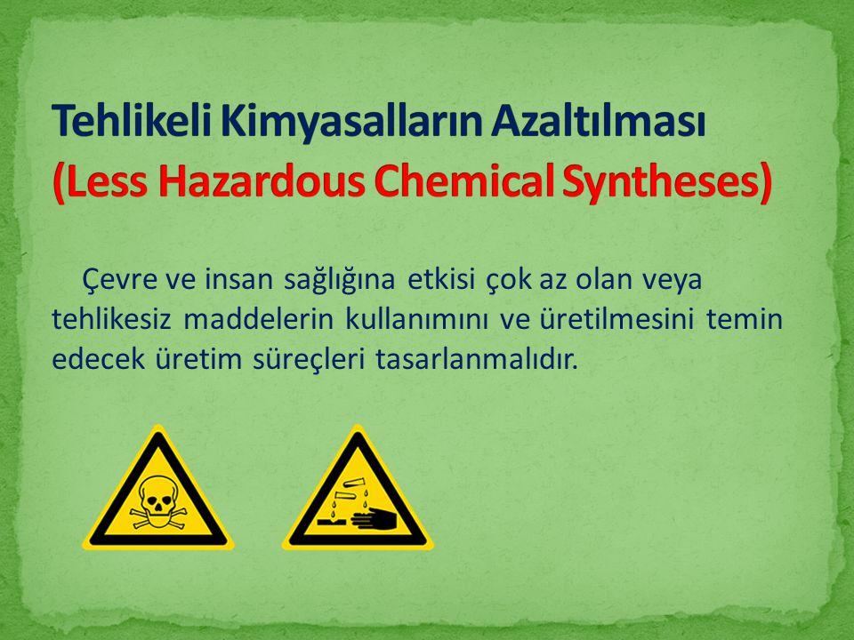 Çevre ve insan sağlığına etkisi çok az olan veya tehlikesiz maddelerin kullanımını ve üretilmesini temin edecek üretim süreçleri tasarlanmalıdır.
