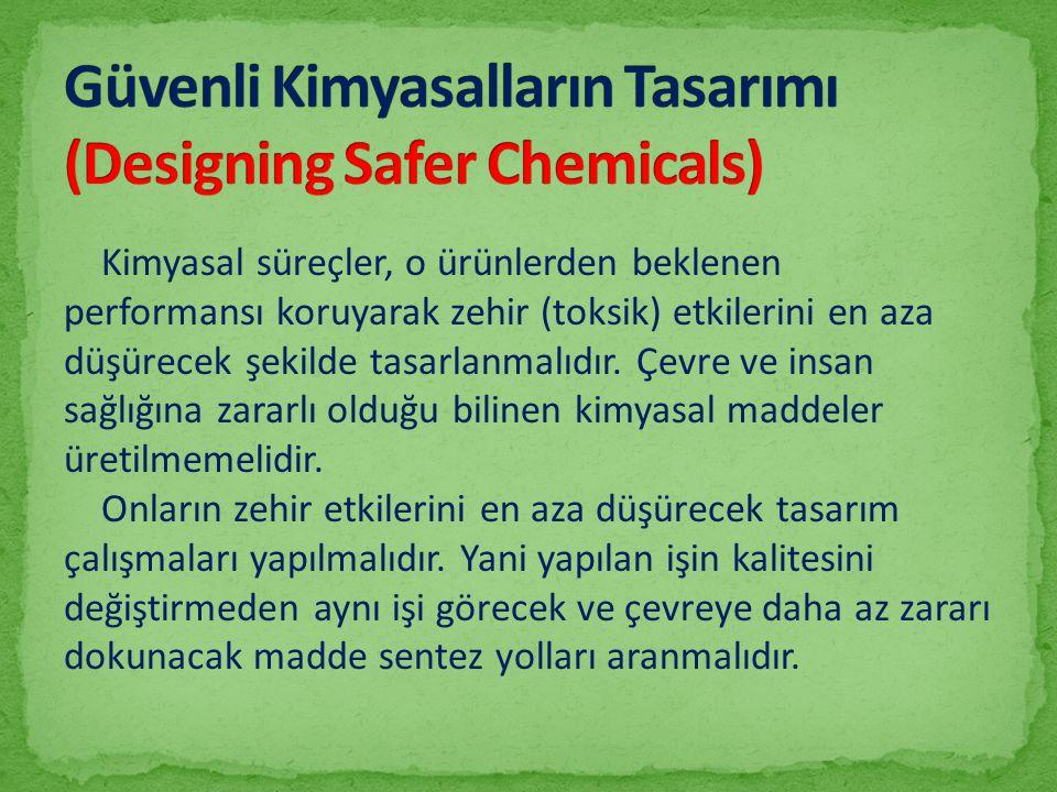 Kimyasal süreçler, o ürünlerden beklenen performansı koruyarak zehir (toksik) etkilerini en aza düşürecek şekilde tasarlanmalıdır. Çevre ve insan sağl