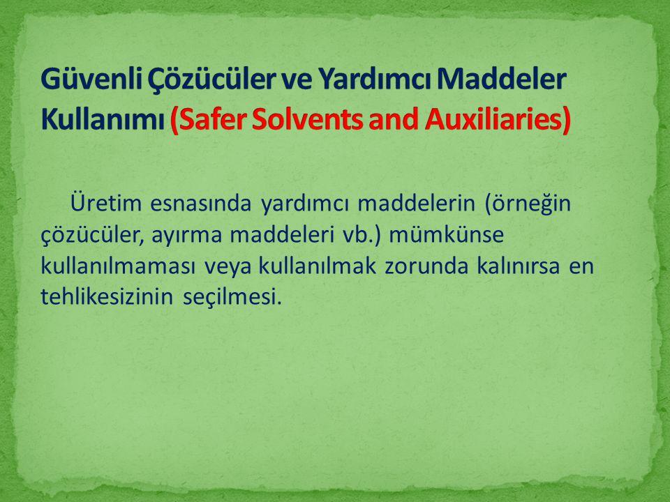 Üretim esnasında yardımcı maddelerin (örneğin çözücüler, ayırma maddeleri vb.) mümkünse kullanılmaması veya kullanılmak zorunda kalınırsa en tehlikesi