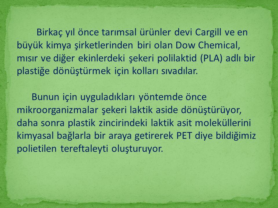 Birkaç yıl önce tarımsal ürünler devi Cargill ve en büyük kimya şirketlerinden biri olan Dow Chemical, mısır ve diğer ekinlerdeki şekeri polilaktid (P