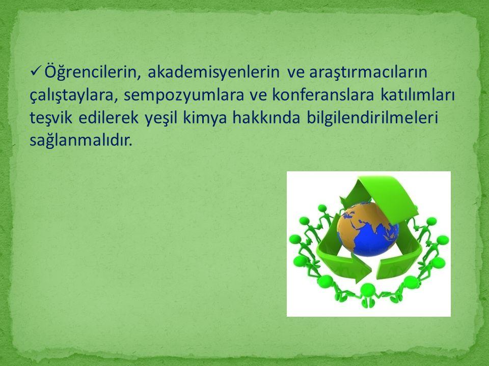 Öğrencilerin, akademisyenlerin ve araştırmacıların çalıştaylara, sempozyumlara ve konferanslara katılımları teşvik edilerek yeşil kimya hakkında bilgi