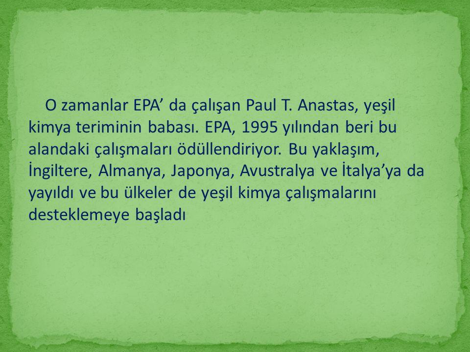 O zamanlar EPA' da çalışan Paul T. Anastas, yeşil kimya teriminin babası. EPA, 1995 yılından beri bu alandaki çalışmaları ödüllendiriyor. Bu yaklaşım,