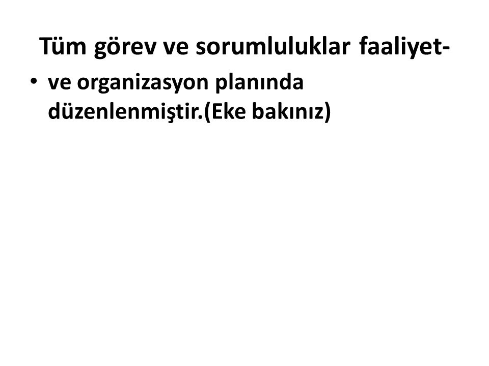 Tüm görev ve sorumluluklar faaliyet- ve organizasyon planında düzenlenmiştir.(Eke bakınız)