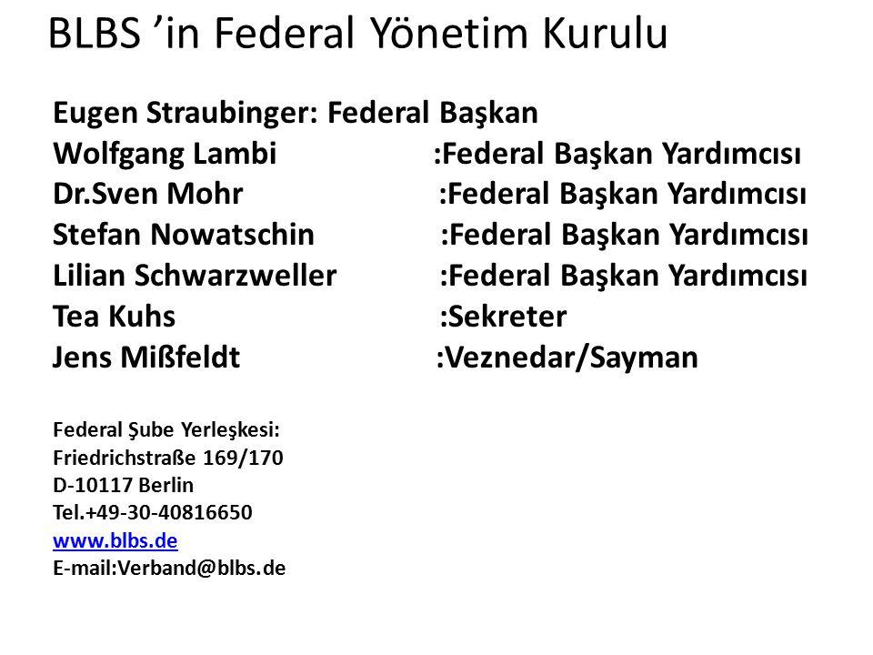 BLBS 'in Federal Yönetim Kurulu Eugen Straubinger: Federal Başkan Wolfgang Lambi :Federal Başkan Yardımcısı Dr.Sven Mohr :Federal Başkan Yardımcısı St